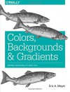 Colors, Backgrounds, and Gradients: Adding Individuality with CSS - Eric A. Meyer