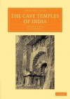 The Cave Temples of India - James Fergusson, James Burgess