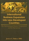International Business Expansion Into Less-Developed Countries: The International Finance Corporation and Its Operations - James C. Baker, Erdener Kaynak