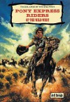 Pony Express Riders of the Wild West - Jeff Savage