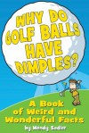 Why Do Golf Balls Have Dimples? A Book of Weird and Wonderful Science Facts - Wendy Sadler
