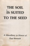 The Soil is Suited to the Seed: A Miscellany in Honor of Paul Bennett - David Baker, John N. Miller, Tony Stoneburner