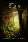 Fae - The Wild Hunt (The Riven Wyrde Saga #1) - Graham Austin-King