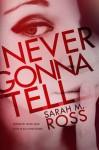 Never Gonna Tell - Sarah M. Ross