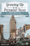 Growing Up in the Piedmont Triad: Boomer Memories from Krispy Kreme to Coca-Cola Parties - Alice E. Sink