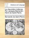 La Chaumire Indienne. Par Jacques-Bernardin-Henri de Saint-Pierre - Bernardin de Saint-Pierre