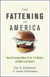The Fattening of America: How the Economy Makes Us Fat, If It Matters, and What to Do about It - Eric A. Finkelstein, Laurie Zuckerman