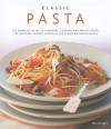 Classic Pasta: The Complete Guide to Choosing, Cooking and Making Pasta: 150 Inspiring Recipes Shown in 350 Stunning Photographs - Jeni Wright