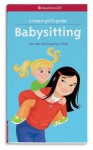 A Smart Girl's Guide: Babysitting: The Care and Keeping of Kids - Harriet Brown, Karen Wolcott