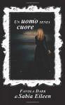 Un uomo senza cuore: Favola dark - Sabia Eileen, E.T.A. Egeskov