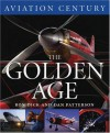 Aviation Century the Golden Age - Ron Dick, Dan Patterson, Kathleen Fraser, Alex Henshaw