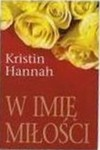 W imię miłości - Kristin Hannah