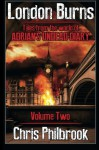 London Burns: Tales from the world of Adrian's Undead Diary volume two (Volume 2) - Chris Philbrook