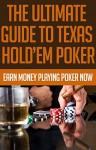 The Ultimate Guide to Texas Hold'Em Poker: Earn Money Playing Poker Now: (poker books, poker blueprint, poker games, texas holden, poker strategy, poker ... texas hold'em poker, texas holdem game) - Daniel Ross