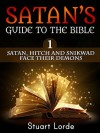 Satan's Guide to the Bible: 1 Satan, Hitch and Snikwad Face Their Demons - Stuart Lorde
