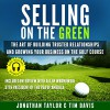 Selling on the Green: The Art of Building Trusted Relationships and Growing Your Business on the Golf Course - Jonathan Taylor, Tim Davis, Larry Jackson
