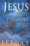 Jesus Past, Present & Future: The Work of Christ - F.F. Bruce