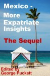 Mexico-More Expatriates Insights the Sequel (Mexico Insights Volume 2) - George Puckett, Alvin Starkman, Marla Kostis, Jane Onstott, Kevin Simpson, David MacLean, William Michael, Robin Miller, Roxana McDade