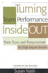 Turning Team Performance Inside Out: Team Types and Temperament for High-Impact Results - Susan Nash