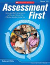 Assessment First: Using Just-Right Assessments to Plan and Carry Out Effective Reading Instruction - Deborah White, Timothy V. Rasinski