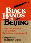 Black Hands of Beijing: Lives of Defiance in China's Democracy Movement - George Black, Robin Munro