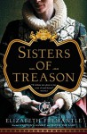 Sisters of Treason: A Novel - Elizabeth Fremantle