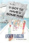 U Got to Have U Some Fun - Andrew Harkless