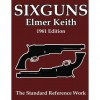 Sixguns by Keith: The Standard Reference Work [Illustrated Edition] - Elmer Keith