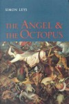 The Angel And The Octopus: Collected Essays, 1983 1998 - Simon Leys