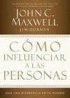 Como Influenciar A las Personas: Haga una Diferencia en su Mundo - John Maxwell, Jim Dornan