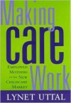 Making Care Work: Employed Mothers in the New Childcare Market - Lynet Uttal
