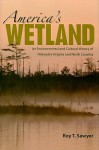 America's Wetland: An Environmental and Cultural History of Tidewater Virginia and North Carolina - Roy Sawyer
