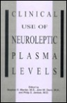 Clinical Use Of Neuroleptic Plasma Levels - Stephen R. Marder, John M. Davis, Manickam Aravagiri