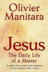 Jesus, the Daily Life of a Master: A Space-time Voyager Finds Fragments of the Mysterious Fifth Gospel - Olivier Manitara