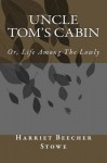 Uncle Tom's Cabin: Or, Life Among The Lowly - Harriet Beecher Stowe