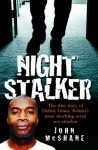 The Night Stalker - The True Story of Delroy Grant, Britain's Most Shocking Serial Sex Attacker - John McShane