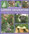 Creative Ideas for Garden Decoration: Practical Advice on Adding Interest to Outdoor Spaces, with Containers, Statues, Water Features and Ornaments - Jenny Hendy