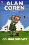 Golfing For Cats - Alan Coren