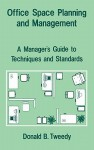 Office Space Planning and Management: A Manager's Guide to Techniques and Standards - Donald B. Tweedy