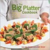 The Big Platter Cookbook: Cooking and Entertaining Family Style - Lou Jane Temple, A. Cort Sinnes, Steven Rothfeld
