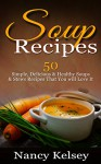 Soup Recipes: 50 Simple, Delicious & Healthy Soups & Stews Recipes for Better Health and Easy Weight Loss (Delicious Soup Recipes) - Nancy Kelsey