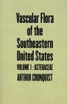 Vascular Flora of the Southeastern United States: Vol. 1: Asteraceae - Arthur Cronquist