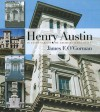 Henry Austin: In Every Variety of Architectural Style - James F. O'Gorman