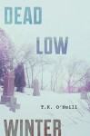 Dead Low Winter - T.K. O'Neill