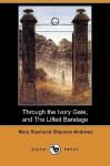 Through the Ivory Gate, and the Lifted Bandage (Dodo Press) - Mary Raymond Shipman Andrews