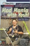 "Techtv's Mod Mania with Yoshi: A Guide to Customizing Your Computer and Other Digital Devices - Joshua ""Yoshi"" DeHerrera"