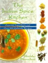 The Indian Spice Kitchen: Essential Ingredients and Over 200 Authentic Recipes - Monisha Bharadwaj