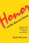 Honor And The American Dream: Culture And Identity In A Chicano Community - Ruth Horowitz