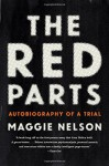 The Red Parts: Autobiography of a Trial - Maggie Nelson