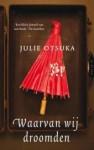 Waarvan wij droomden - Julie Otsuka, Joris Vermeulen